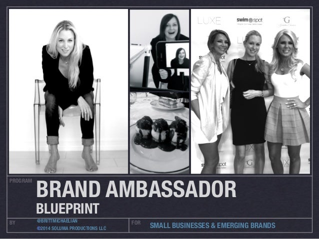 PROGRAM  BRAND AMBASSADOR BLUEPRINT  BY  @BRITTMICHAELIAN ©2014 SOLUMA PRODUCTIONS LLC  FOR  SMALL BUSINESSES & EMERGING B...