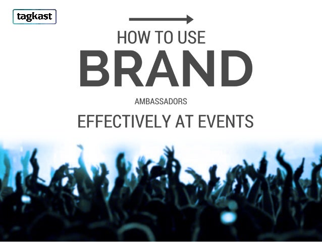 2' taekast l —> HOW TO USE  BRAND  AMBASSADORS  EFFECTIVELY AT EVENTS