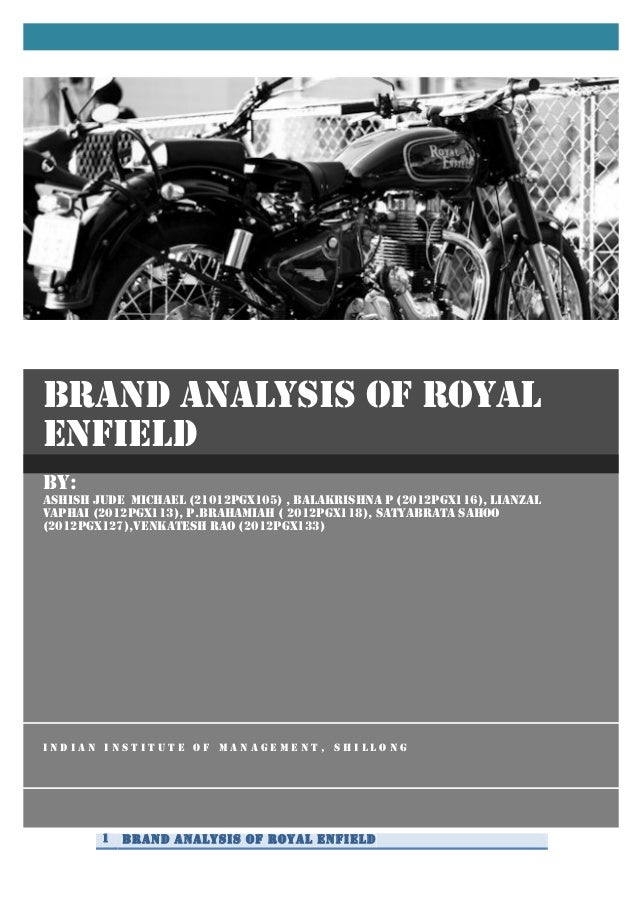 1 BRAND ANALYSIS OF ROYAL ENFIELD    BY: ASHISH JUDE MICHAEL (21012PGX105) , BALAKRISHNA P (2012PGX116), LIANZAL VAPHAI ...