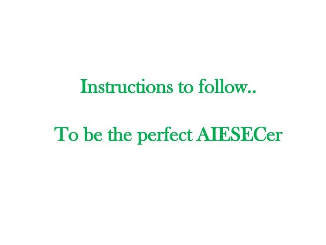 Instructions to follow..To be the perfect AIESECer