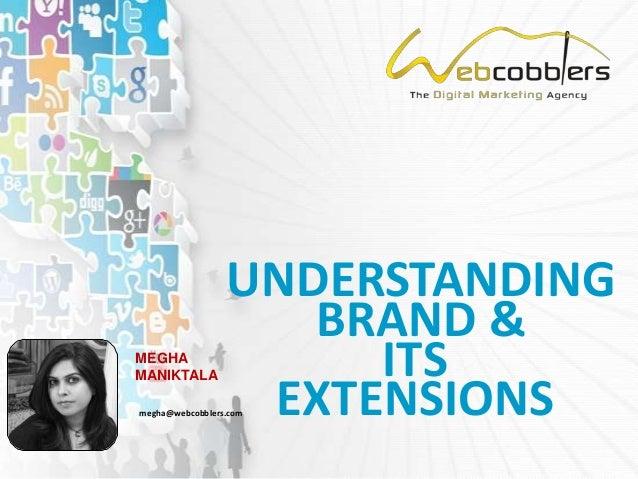 UNDERSTANDINGBRAND &ITSEXTENSIONSMEGHAMANIKTALAmegha@webcobblers.com