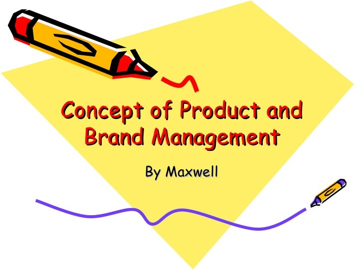 Concept of Product and Brand Management By Maxwell