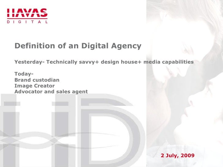 Definition of an Digital Agency Yesterday- Technically savvy+ design house+ media capabilities Today-  Brand custodian Ima...