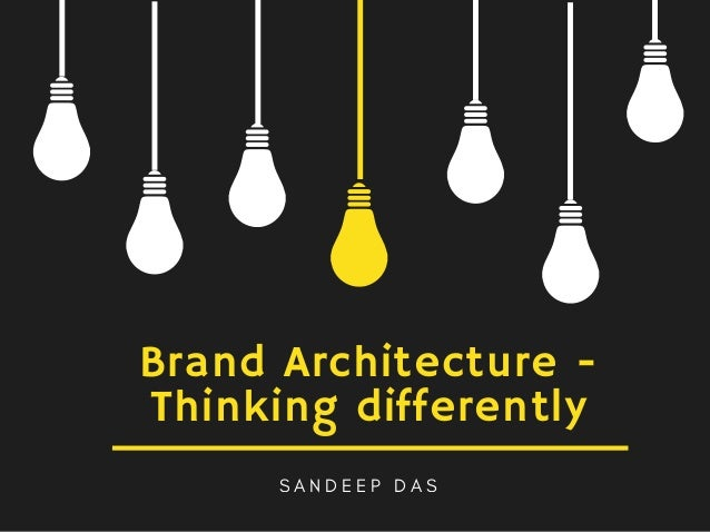 Brand Architecture - Thinking differently S A N D E E P D A S