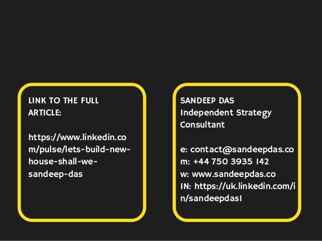LINK TO THE FULL ARTICLE: https://www.linkedin.co m/pulse/lets-build-new- house-shall-we- sandeep-das SANDEEP DAS Independ...