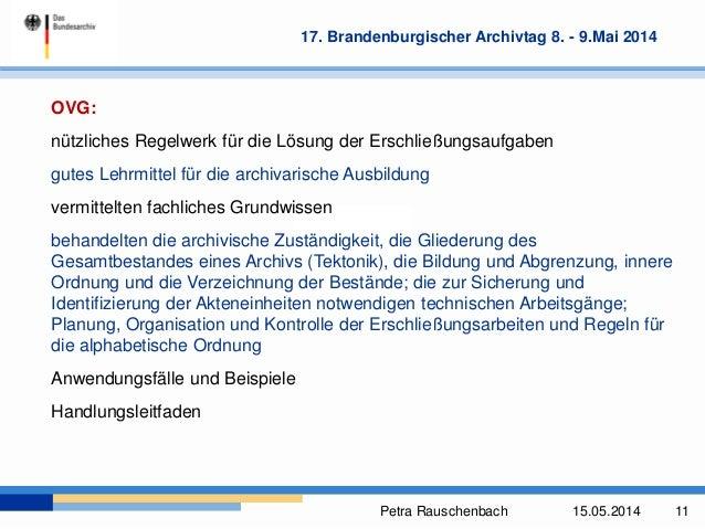 Petra Rauschenbach 15.05.2014 11 17. Brandenburgischer Archivtag 8. - 9.Mai 2014 OVG: nützliches Regelwerk für die Lösung ...