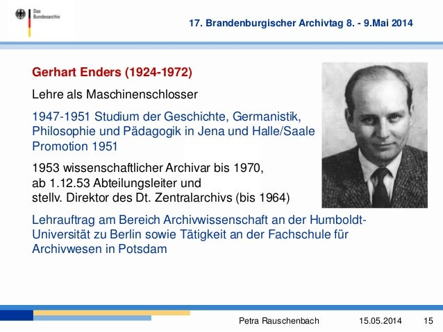 Petra Rauschenbach 15.05.2014 15 17. Brandenburgischer Archivtag 8. - 9.Mai 2014 Gerhart Enders (1924-1972) Lehre als Masc...