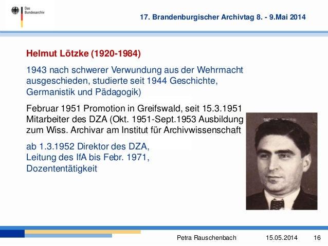 Petra Rauschenbach 15.05.2014 16 17. Brandenburgischer Archivtag 8. - 9.Mai 2014 Helmut Lötzke (1920-1984) 1943 nach schwe...