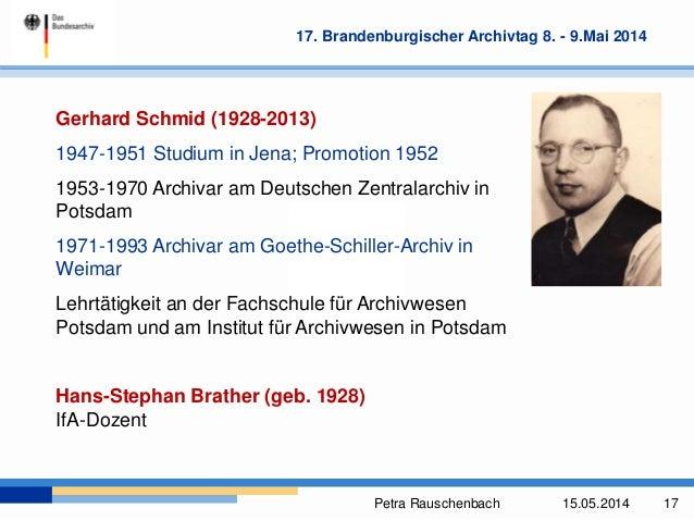 Petra Rauschenbach 15.05.2014 17 17. Brandenburgischer Archivtag 8. - 9.Mai 2014 Gerhard Schmid (1928-2013) 1947-1951 Stud...