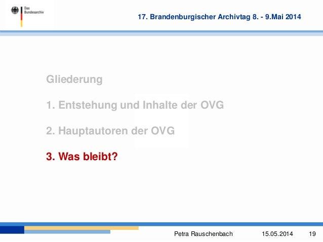 Petra Rauschenbach 15.05.2014 19 17. Brandenburgischer Archivtag 8. - 9.Mai 2014 Gliederung 1. Entstehung und Inhalte der ...