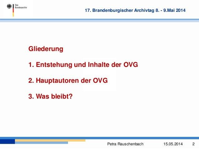 Petra Rauschenbach 15.05.2014 2 17. Brandenburgischer Archivtag 8. - 9.Mai 2014 Gliederung 1. Entstehung und Inhalte der O...