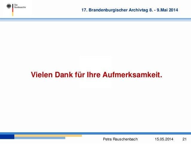 Petra Rauschenbach 15.05.2014 21 17. Brandenburgischer Archivtag 8. - 9.Mai 2014 Vielen Dank für Ihre Aufmerksamkeit.