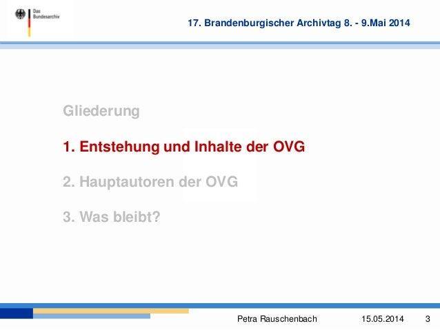 Petra Rauschenbach 15.05.2014 3 17. Brandenburgischer Archivtag 8. - 9.Mai 2014 Gliederung 1. Entstehung und Inhalte der O...