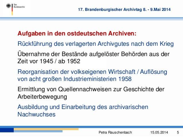 Petra Rauschenbach 15.05.2014 5 17. Brandenburgischer Archivtag 8. - 9.Mai 2014 Aufgaben in den ostdeutschen Archiven: Rüc...