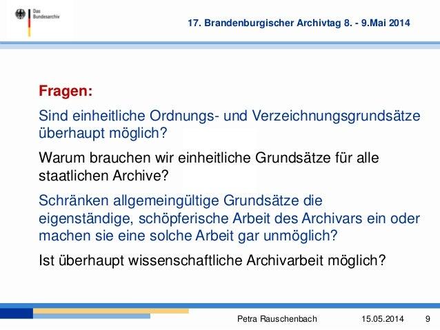 Petra Rauschenbach 15.05.2014 9 17. Brandenburgischer Archivtag 8. - 9.Mai 2014 Fragen: Sind einheitliche Ordnungs- und Ve...