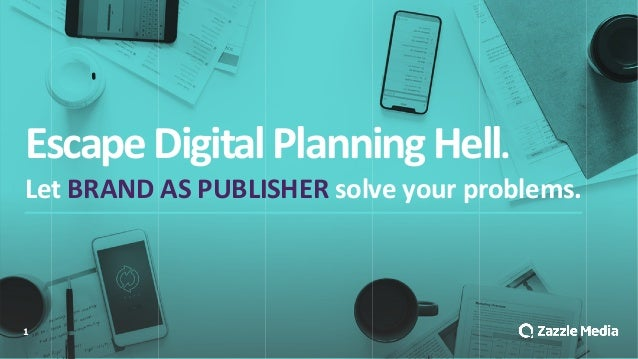 1 Escape'Digital'Planning'Hell. Let'BRAND'AS'PUBLISHER'solve'your'problems.
