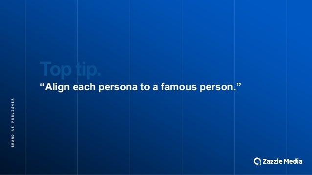 """BRAND&AS&PUBLISHER Top$tip. """"Align$each$persona$to$a$famous$person."""""""