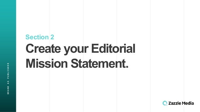 Section(2 Create(your(Editorial( Mission(Statement. BRAND&AS&PUBLISHER