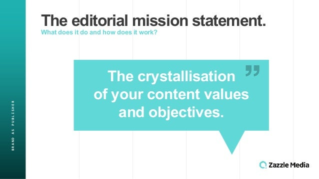 BRAND&AS&PUBLISHER The$editorial$mission$statement. What$does$it$do$and$how$does$it$work? The$crystallisation$ of$your$con...