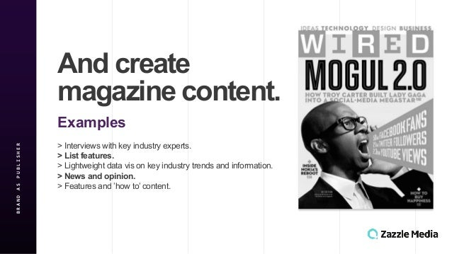 """And$create$ magazine$content. Examples$$$ BRAND&AS&PUBLISHER >""""Interviews""""with""""key""""industry""""experts."""""""""""" >$List$features.$$..."""