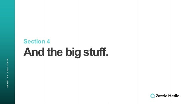 Section(4 And(the(big(stuff. BRAND&AS&PUBLISHER