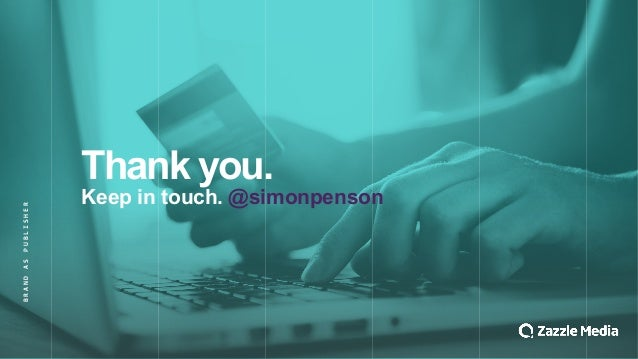 Thank&you. Keep&in&touch.&@simonpenson BRAND&AS&PUBLISHER