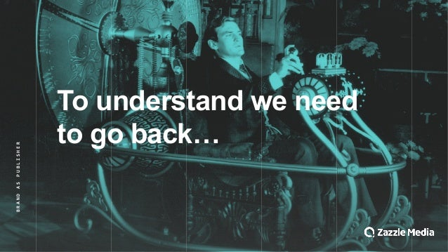 BRAND&AS&PUBLISHER To#understand#we#need# to#go#back…