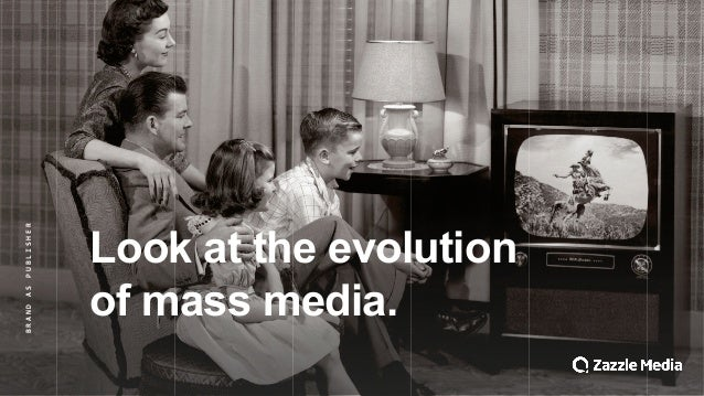 BRAND&AS&PUBLISHER Look$at$the$evolution$ of$mass$media.