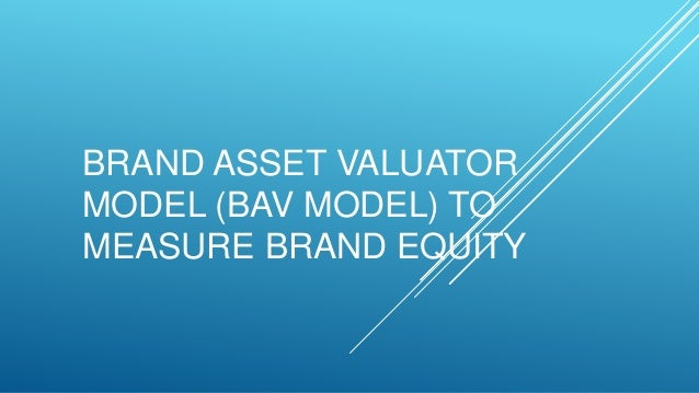 BRAND ASSET VALUATOR MODEL (BAV MODEL) TO MEASURE BRAND EQUITY