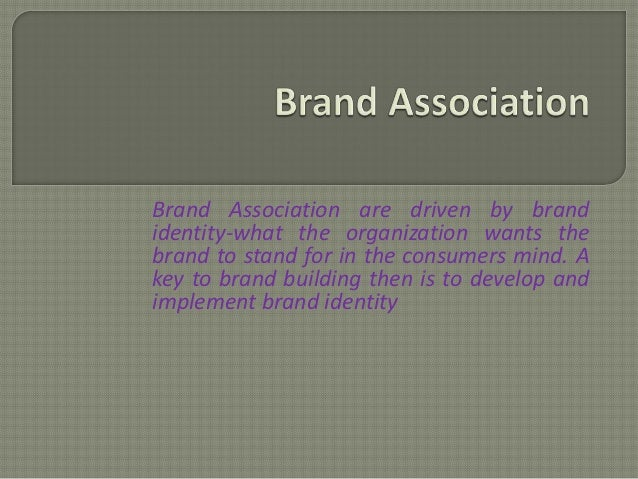 Brand Association are driven by brandidentity-what the organization wants thebrand to stand for in the consumers mind. Ake...