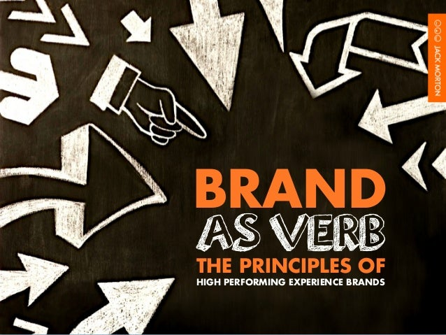 BRAND AS VERBTHE PRINCIPLES OF HIGH PERFORMING EXPERIENCE BRANDS