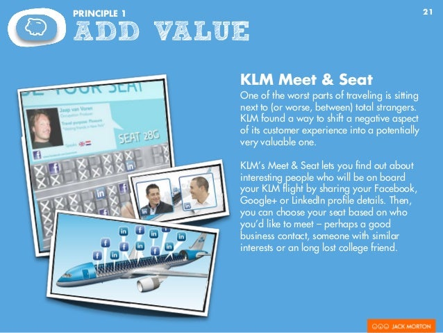 21PRINCIPLE 1 ADD VALUE KLM Meet & Seat One of the worst parts of traveling is sitting next to (or worse, between) total s...