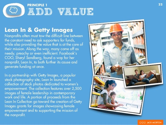 22PRINCIPLE 1 ADD VALUE Lean In & Getty Images Nonprofits often must tow the difficult line between the constant need to ask...