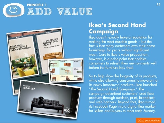 23PRINCIPLE 1 ADD VALUE Ikea's Second Hand Campaign Ikea doesn't exactly have a reputation for making the most durable goo...