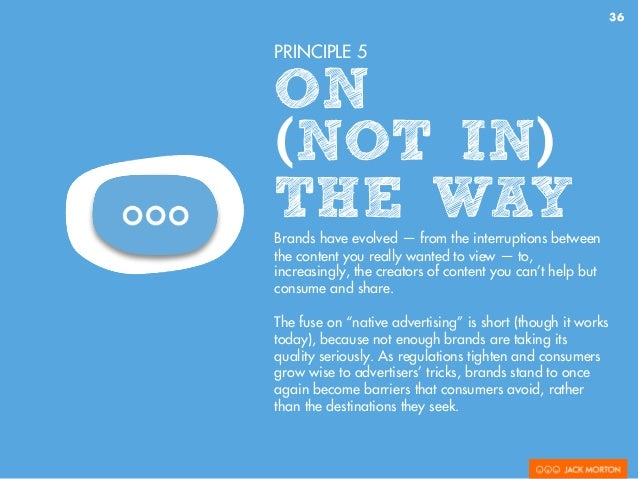 36 PRINCIPLE 5 ON (NOT IN) THE WAYBrands have evolved — from the interruptions between the content you really wanted to vi...