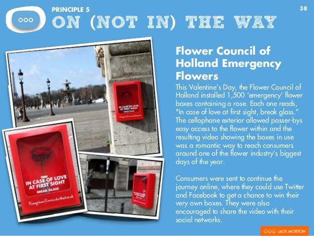 38PRINCIPLE 5 ON (NOT IN) THE WAY Flower Council of Holland Emergency Flowers This Valentine's Day, the Flower Council of ...