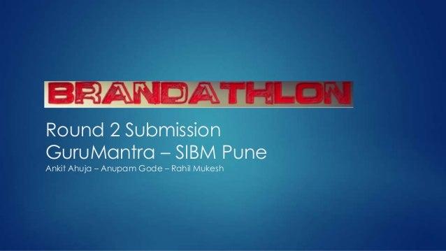 Round 2 Submission GuruMantra – SIBM Pune Ankit Ahuja – Anupam Gode – Rahil Mukesh