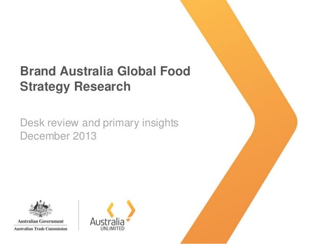 Brand Australia Global Food Strategy Research Desk review and primary insights December 2013
