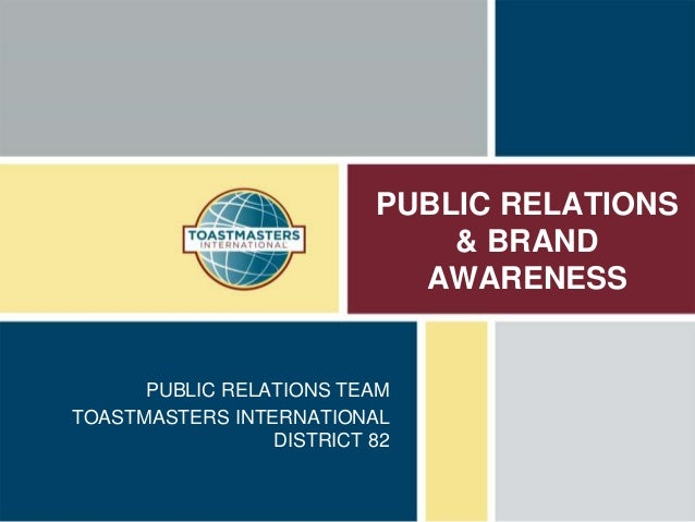 PUBLIC RELATIONS & BRAND AWARENESS PUBLIC RELATIONS TEAM TOASTMASTERS INTERNATIONAL DISTRICT 82