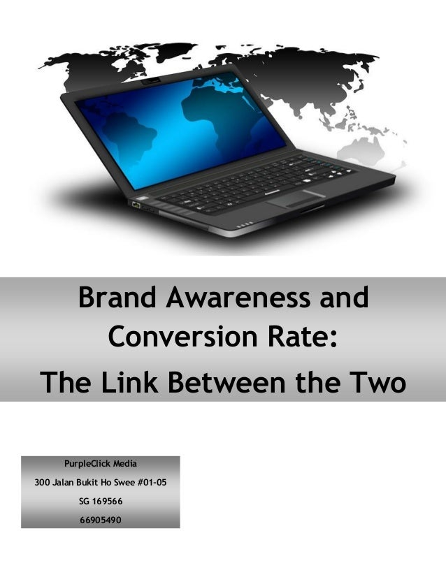Brand Awareness and Conversion Rate: The Link Between the Two PurpleClick Media 300 Jalan Bukit Ho Swee #01-05 SG 169566 6...