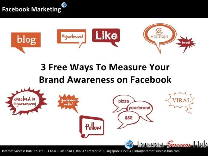 3 Free Ways To Measure Your Brand Awareness on Facebook Facebook Marketing Internet Success Hub Pte. Ltd. | 1 Kaki Bukit R...