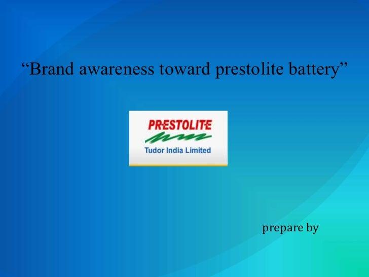 """Brand awareness toward prestolite battery""<br />prepare by<br />"