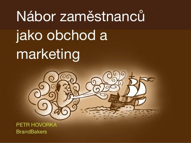 Nábor zaměstnanců jako obchod a marketing PETR HOVORKA BrandBakers