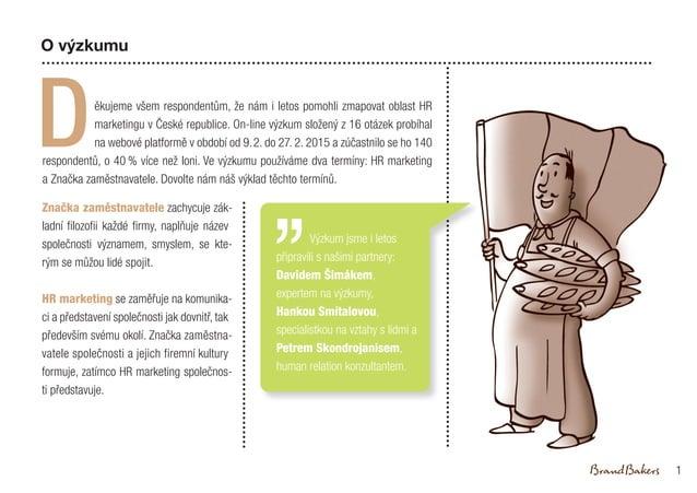 ěkujeme všem respondentům, že nám i letos pomohli zmapovat oblast HR marketingu v České republice. On-line výzkum složený ...