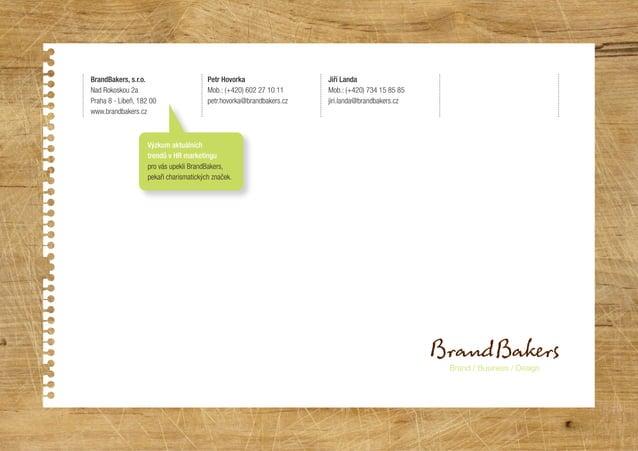 Brand / Business / Design BrandBakers, s.r.o. Nad Rokoskou 2a Praha 8 - Libeň, 182 00 www.brandbakers.cz Petr Hovorka Mob....