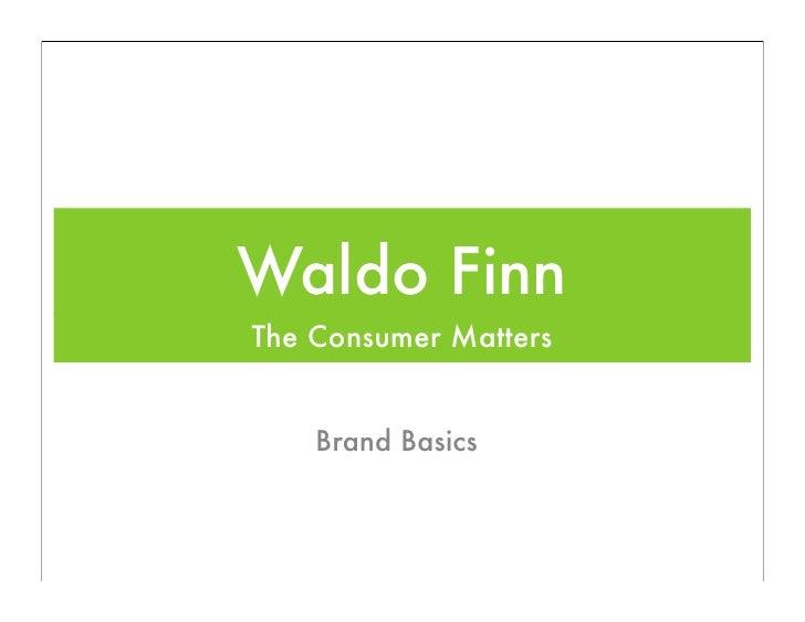Waldo Finn The Consumer Matters       Brand Basics