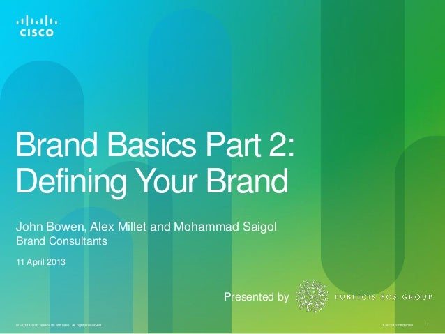 Brand Basics Part 2:Defining Your BrandJohn Bowen, Alex Millet and Mohammad SaigolBrand Consultants11 April 2013          ...