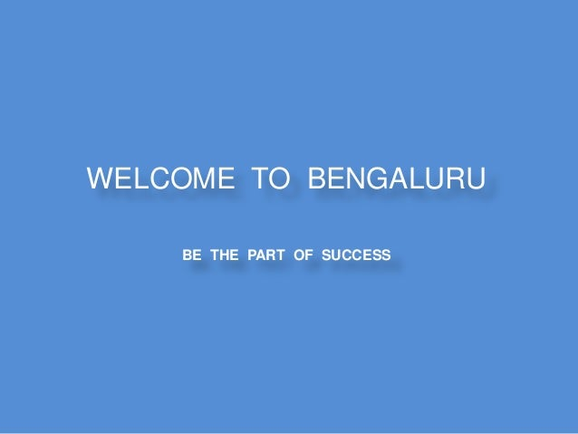WELCOME TO BENGALURU BE THE PART OF SUCCESS