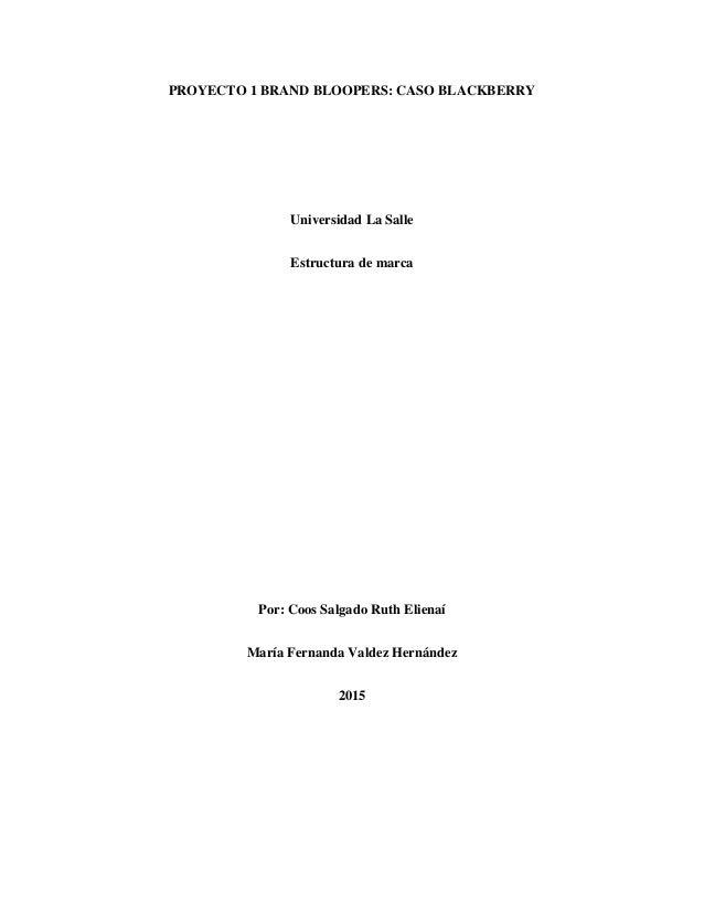 PROYECTO 1 BRAND BLOOPERS: CASO BLACKBERRY Universidad La Salle Estructura de marca Por: Coos Salgado Ruth Elienaí María F...