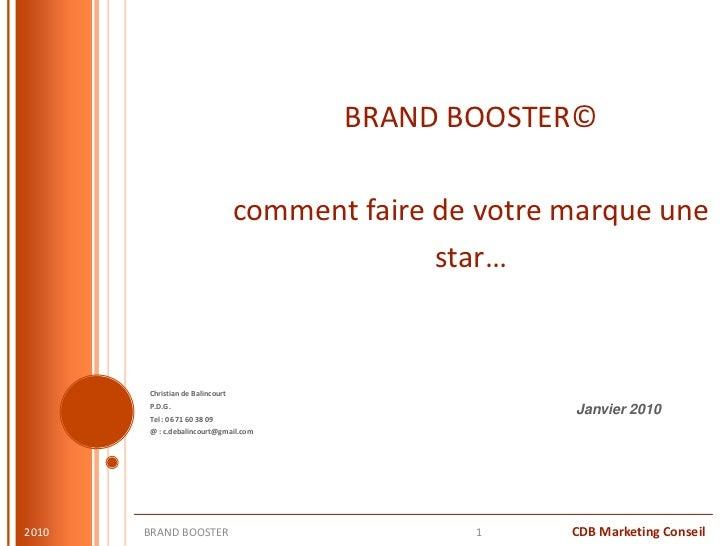 BRAND BOOSTER©comment faire de votre marque une star…<br />Christian de Balincourt <br />P.D.G.<br />Tel : 06 71 60 38 09<...